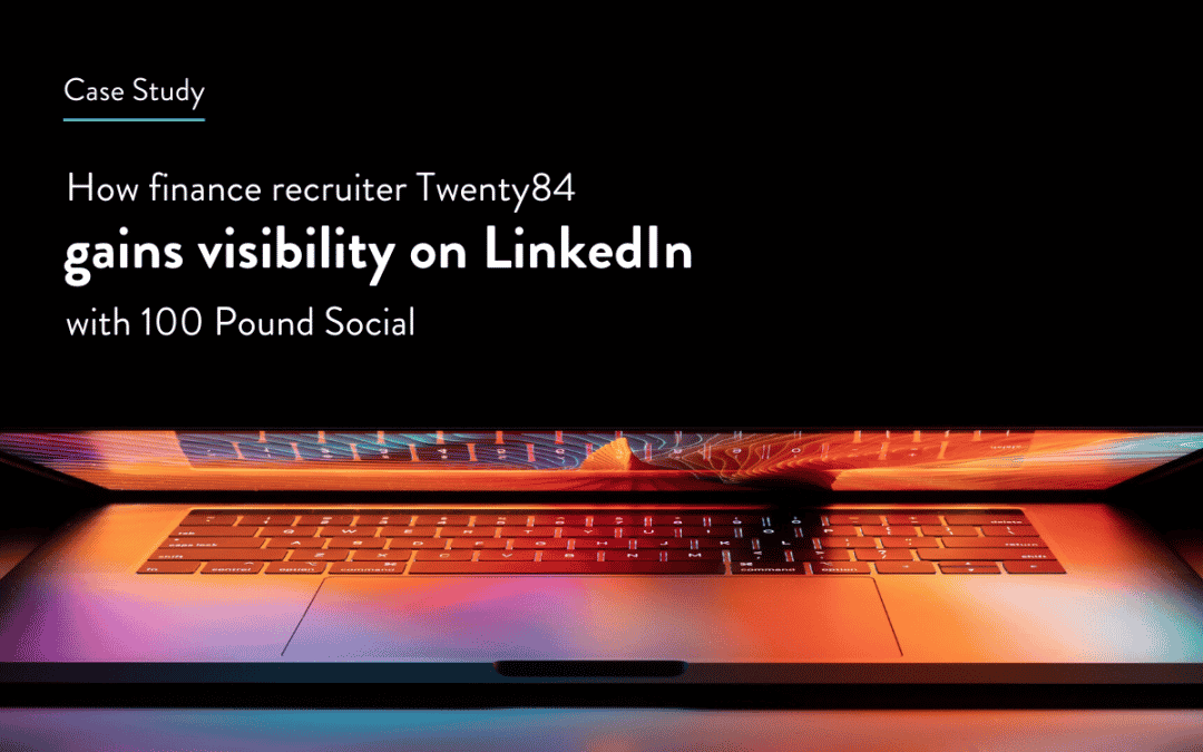 How Finance Recruiter Twenty84 Gains Visibility On LinkedIn With 100 Pound Social