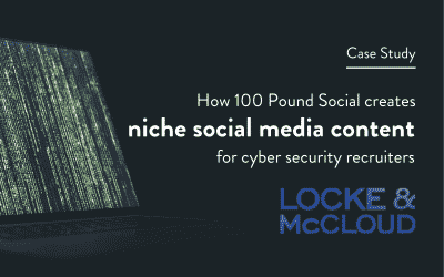 How 100 Pound Social Creates Niche Social Media Content For Cyber Security Recruiters Locke & McCloud