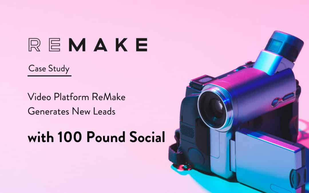 Video Platform ReMake Generates New Leads with 100 Pound Social